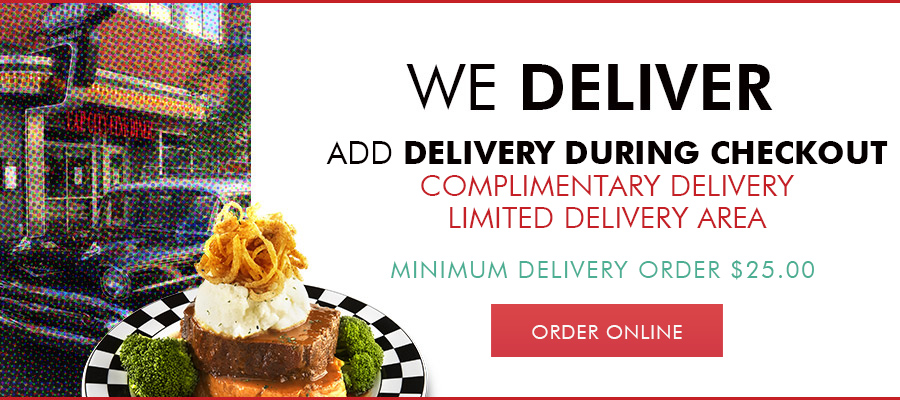 We Deliver! Add delivery during checkout. Complimentary Delivery. Limited Delivery Area. Minimum delivery order $25.00.