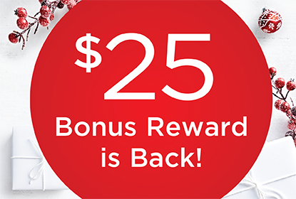 $25 Bonus Reward is Back!